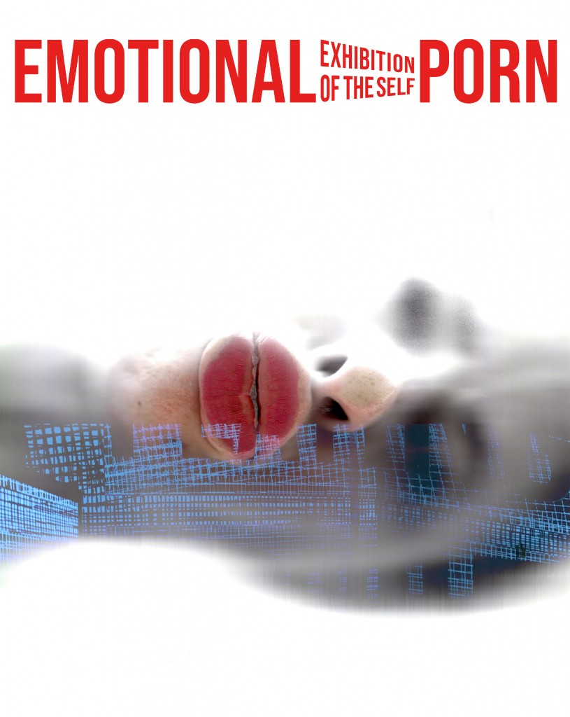 Emotional Porn – Exhibition of the Self
